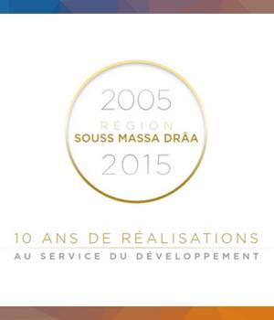 Région Souss Massa Drâa 2005 - 2015: 10 ans de réalisations au service du développement